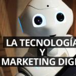 Cómo Influye la tecnología en el marketing digital